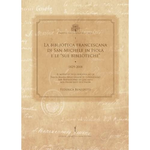 La Biblioteca Francescana Di San Michele In Isola E Le «Sue Biblioteche» (1829-2008)