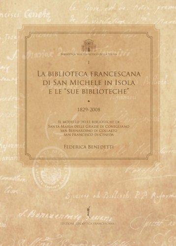 La biblioteca francescana di San Michele in Isola e le «sue biblioteche» (1829-2008) (Biblioteca di frate Francesco) por Federica Benedetti
