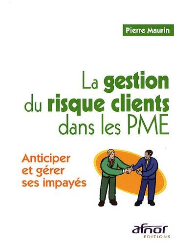 La gestion du risque clients dans les PME: Anticiper et grer ses impays