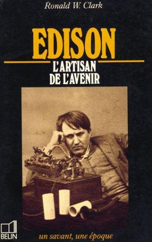 Edison : 1847-1931, l'artisan de l'avenir
