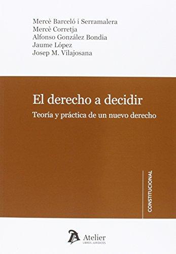 El derecho a decidir.: Teoría y práctica de un nuevo derecho.