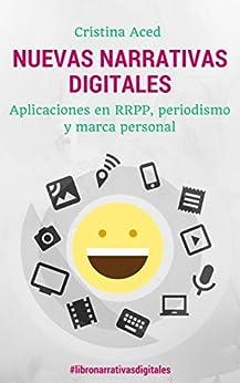 Nuevas narrativas digitales: Aplicaciones en relaciones públicas, periodismo y marca personal de [Aced, Cristina]