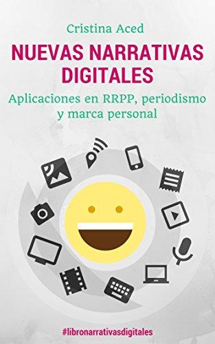 Descargar Epub Nuevas narrativas digitales: Aplicaciones en relaciones públicas, periodismo y marca personal