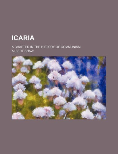 Icaria; a chapter in the history of communism