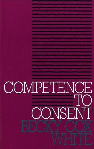 Competence to Consent (Clinical Medical Ethics series) por Becky Cox White