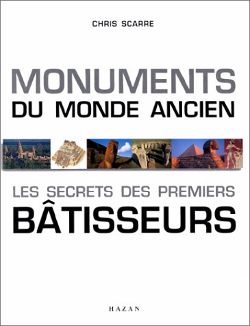 Monuments du monde ancien Les secrets des premiers batisseurs