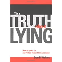 The Truth About Lying: Everyday Techniques for Dealing with Deception