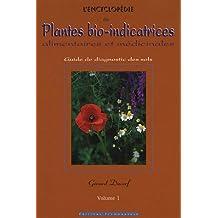 L'encyclopédie des plantes bio-indicatrices alimentaires et médicinales : Guide de diagnostic des sols Volume 1