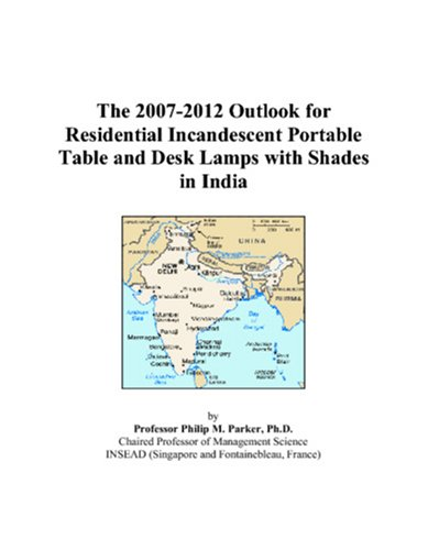 The 2007-2012 Outlook for Residential Incandescent Portable Table and Desk Lamps with Shades in India