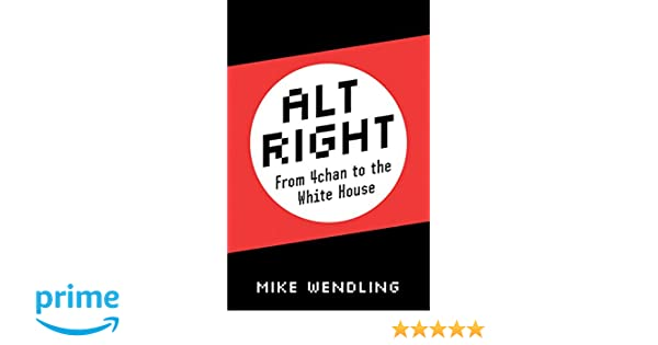 Alt-Right: From 4chan to the White House: Amazon co uk: Mike