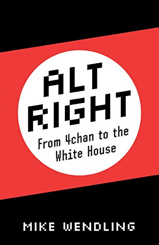 Alt-Right: From 4chan to the White House por Mike Wendling