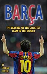 Barca: The Making of the Greatest Team in the World by Graham Hunter (2012-02-17)