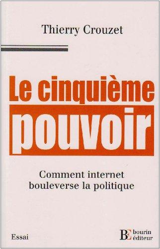 Le cinquième pouvoir. Comment internet bouleverse la politique