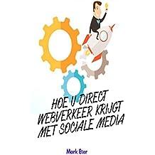 HOE U DIRECT WEBVERKEER KRIJGT MET SOCIALE MEDIA (Dutch Edition)