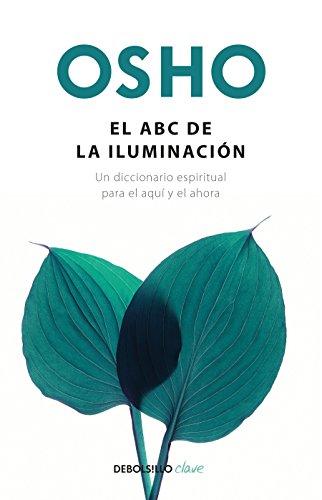 El ABC de la Iluminación Un Diccionario Espiritual Para El Aquí Y El Ahora / An ABC of Enlightenment: A Spiritual Dictionary for the Here and Now: Un por Osho