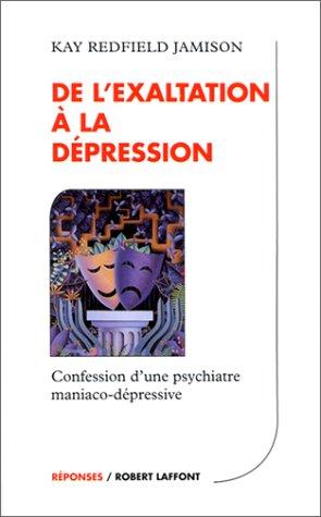 DE L'EXALTATION A LA DEPRESSION. Confession d'une psychiatre maniaco-dépressive par Kay Redfield Jamison