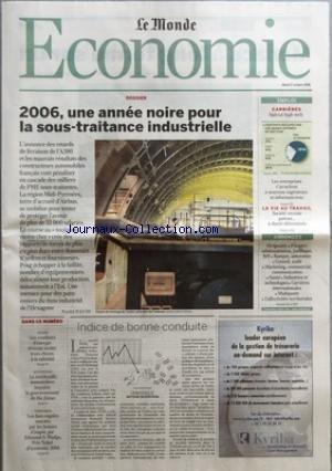 MONDE ECONOMIE (LE) du 17/10/2006 - 2006, UNE ANNEE NOIRE POUR LA SOUS-TRAITANCE INDUSTRIELLE - EMPLOI - CARRIERES - SPECIAL HIGH-TECH - LES ENTREPRISES S'ARRACHENT A NOUVEAU INGENIEURS ET INFORMATICIENS - LA VIE AU TRAVAIL - LA VIE AU TRAVAIL - SOCIETE RECRUTE PATRON... A DUREE DETERMINEE - ANNONCES - DIRIGEANTS - FINANCE, ADMINISTRATION, JURIDIQUE, RH - BANQUE, ASSURANCE - CONSEIL, AUDIT - MARKETING, COMMERCIAL, COMMUNICATION - SANTE - INDUSTRIES ET TECHNOLOGIES - CARR