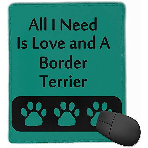 Schreibtischunterlage,Alles was ich brauche ist Liebe und ein Border Terrier Rechteck Gummi Mousepad 22 x 18 cm Gaming Mouse Pad mit präziser Schlosskante -