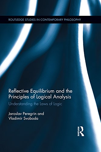 Reflective Equilibrium and the Principles of Logical Analysis: Understanding the Laws of Logic (Routledge Studies in Contemporary Philosophy) (English Edition)