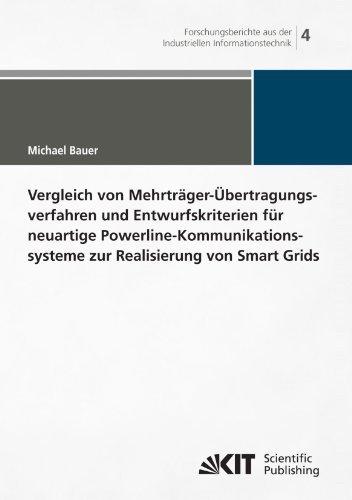 Vergleich von Mehrträger-Übertragungsverfahren und Entwurfskriterien für Neuartige Powerline-Kommunikations-systeme zur Realisierung von Smart Grids ... (IIIT), Karlsruher Institut für Technologie) by Michael Bauer (2012-03-21)