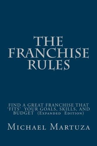 The Franchise Rules: How To Find A Great Franchise That Fits Your Goals, Skills and Budget por Michael Martuza