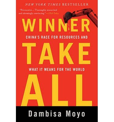 [( Winner Take All: China's Race for Resources and What It Means for the World By Moyo, Dambisa F ( Author ) Paperback Sep - 2013)] Paperback