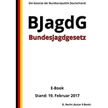 Bundesjagdgesetz - BJagdG - E-Book - Stand: 19. Februar 2017 (German Edition)