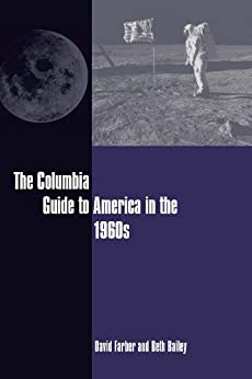 The Columbia Guide to America in the 1960s (Columbia Guides to American History and Cultures) von [Farber, David, Bailey, Beth]
