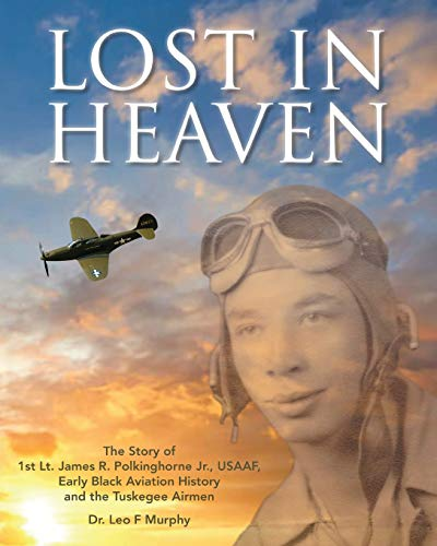 Lost in Heaven: The Story of 1st Lt. James R. Polkinghorne Jr., Usaaf, Early Black Aviation History and the Tuskegee Airmen (Aircraft R Co Und)