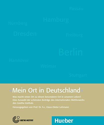 Mein Ort in Deutschland: Was macht einen Ort zu einem besonderen Ort in unserem Leben?.Herausgegeben von Prof. Dr. h. c. Klaus-Dieter Lehmann / Buch -