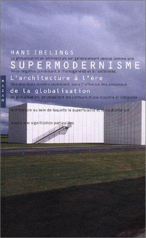 Supermodernisme : L'Architecture à l'ère...