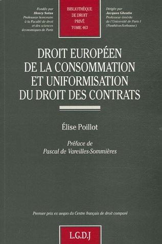 Droit européen de la consommation et uniformisation du droit des contrats par Elise Poillot
