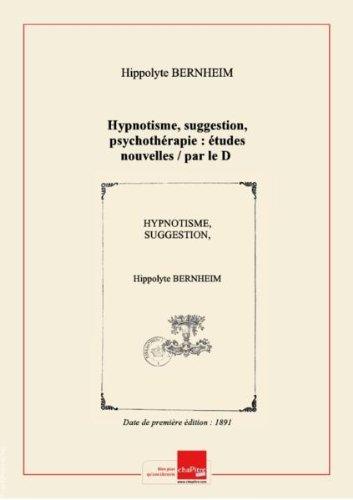 Hypnotisme, suggestion, psychothérapie: étudesnouvelles / parleDBernheim, … [Edition de 1891]