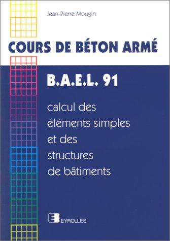 Cours de béton armé, B.A.E.L. 91: Calcul des éléments simples et des structures de bâtiments
