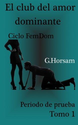 El club del amor dominante - Tomo 1: Periodo de prueba: Ciclo FemDom