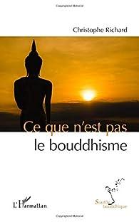 Ce que n'est pas le bouddhisme par Christophe Richard