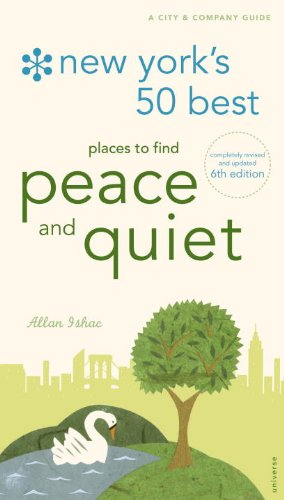 New York's 50 Best Places to Find Peace & Quiet, 6th Edition (New York's 50 Best Places to Find Peace and Quiet)