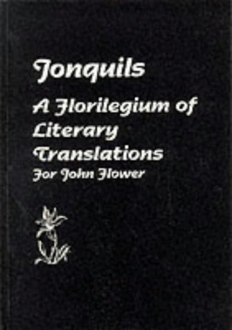 Jonquils: Florilegium of Literary Translations for John Flower