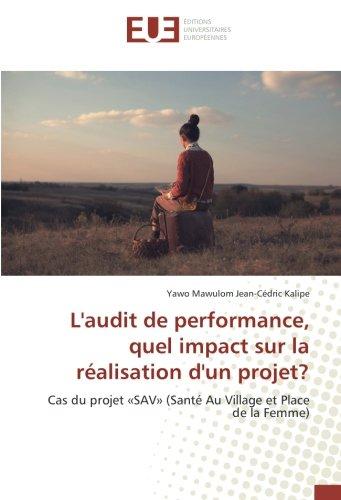 L'audit de performance, quel impact sur la realisation d'un projet?: Cas du projet «SAV» (Sante Au Village et Place de la Femme) par Yawo Mawulom Jean-Cédric Kalipe