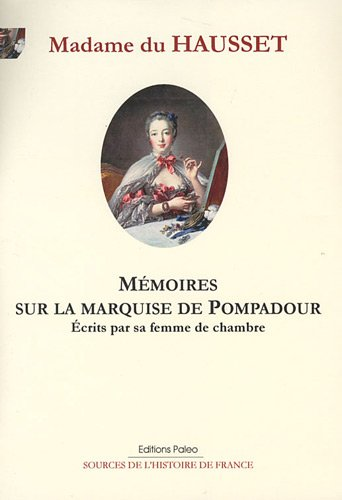 Mémoires sur la marquise de Pompadour : Ecrits par sa femme de chambre
