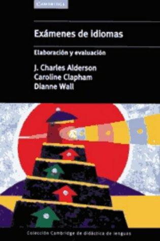 Exámenes de idiomas: Elaboración y evaluación: Elaboracion Y Evaluacion (Coleccion Cambridge De Didactica De Lenguas) por J. Charles Alderson