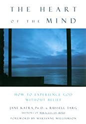 The Heart of the Mind: How to Experience God Without Belief