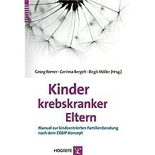 Kinder krebskranker Eltern: Manual zur kindzentrierten Familien beratung nach dem COSIP-Konzept
