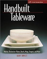 Handbuilt Tableware: Making Distinctive Plates, Bowls, Mugs, Teapots and More (Lark Ceramics Book)