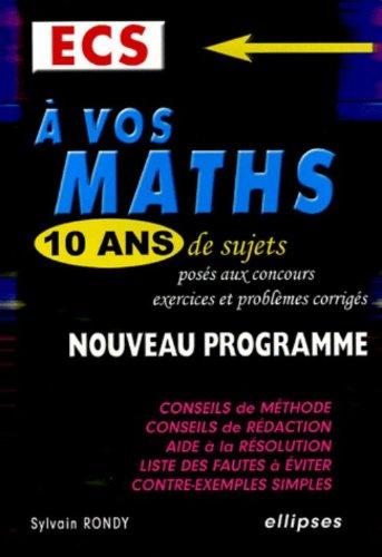 A vos maths, 10 ans de sujets posés aux concours ECS : Exercices et problèmes corrigès