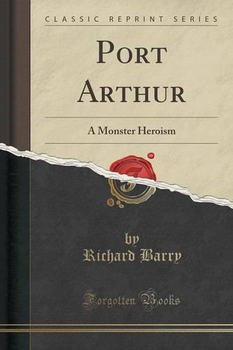 Port Arthur: A Monster Heroism (Classic Reprint)