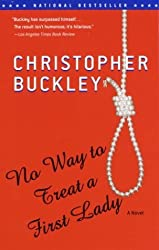 No Way to Treat a First Lady: A Novel by Christopher Buckley (2003-10-14)