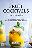 Fruit Cocktails from Jamaica: A Cookbook Filled with The Richest Recipes from Jamaica (English Edition)