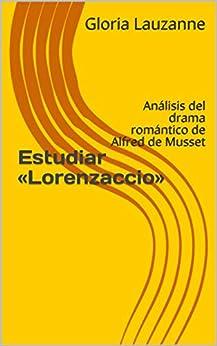 Estudiar «lorenzaccio»: Análisis Del Drama Romántico De Alfred De Musset por Gloria Lauzanne