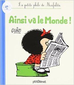 La Petite philo de Mafalda - Ainsi va le monde ! de Quino ( 29 janvier 2014 )